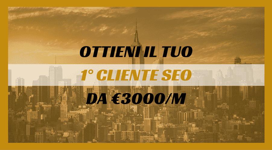 Ottieni il tuo 1° cliente SEO da €3000 al mese