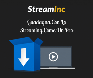 StreamInc: Guadagna Con Lo Streaming Come Un Pro