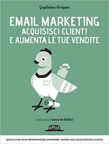 Email Marketing - Acquisisci clienti e aumenta le tue vendite: quello che ogni imprenditore dovrebbe sapere sull'acquisizione clienti