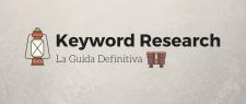 La guida Definitiva sulla Keyword Research (quella Intelligente)