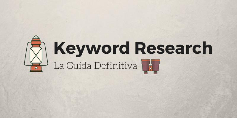 La guida Definitiva sulla Keyword Research (quella Intelligente)