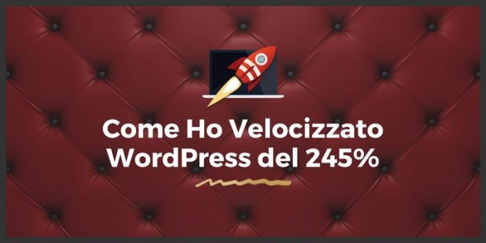 Come Velocizzare WordPress del 245%: Guida Definitiva [2021]
