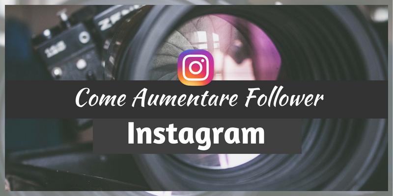 Come Aumentare Follower Instagram: Guida Aggiornata