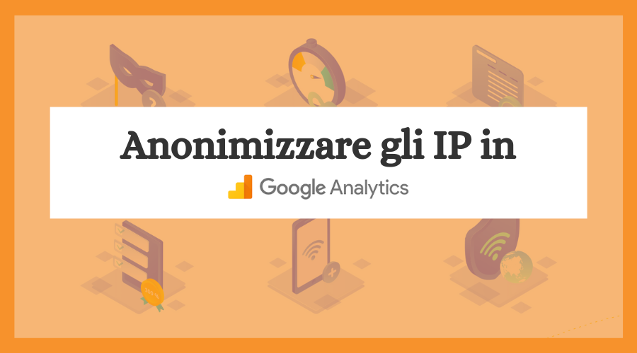 Come anonimizzare IP su Google Analytics