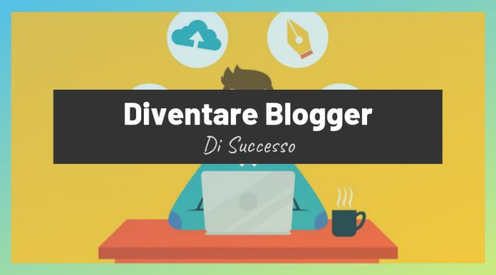 Come Diventare Blogger di Successo: 12 Modi Poco Conosciuti per Emergere