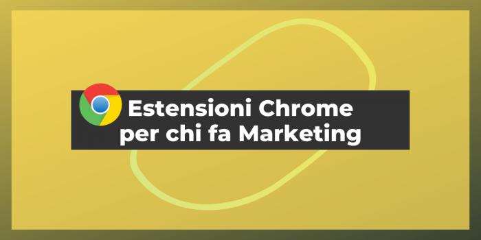 Le 7 Migliori Estensioni Chrome per chi fa Marketing