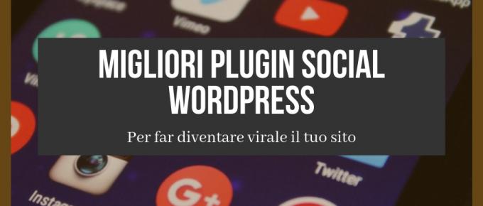 Migliori Plugin Social per WordPress: Aumenta le Condivisioni e il Traffico