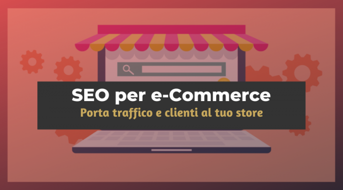 SEO per E-Commerce: Guida Completa all'ottimizzazione SEO del tuo Negozio Online