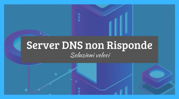 Il server DNS non risponde: come Risolvere Subito!