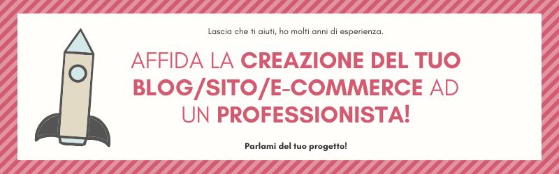 Affida la creazione del tuo blog/sito/e-commerce ad unprofessionista!