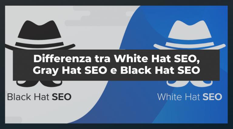 Differenza tra White, Grey e Black Hat SEO e cosa c'è di meglio